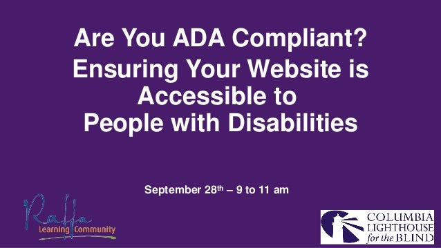 Are You ADA Compliant? Ensuring Your Website is Accessible to People with Disabilities September 28th – 9 to 11 am