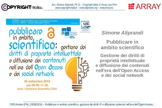 CRO Aviano (PN), 28/09/2016 – Pubblicare in ambito scientifico: gestione dei diritti IP e diffusione contenuti nell'era de...
