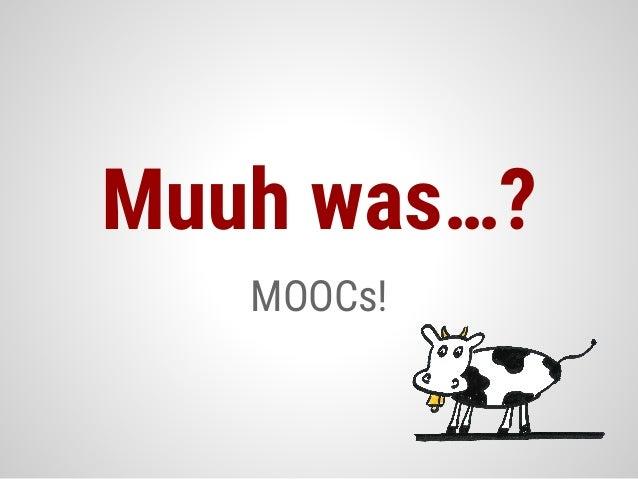MOOCs! Muuh was…?
