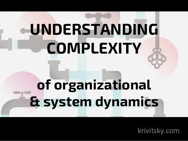 UNDERSTANDING COMPLEXITY of organizational & system dynamics krivitsky.com