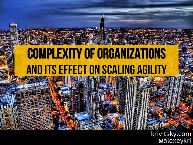 Complexity of organizations and its effect on scaling agility krivitsky.com @alexeykri
