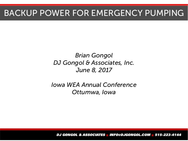 BACKUP POWER FOR EMERGENCY PUMPING Brian Gongol DJ Gongol & Associates, Inc. June 8, 2017 Iowa WEA Annual Conference Ottum...