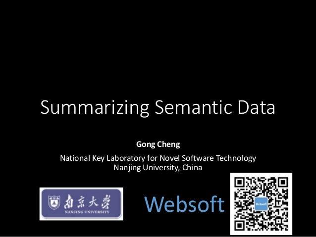 Summarizing Semantic Data Gong Cheng National Key Laboratory for Novel Software Technology Nanjing University, China Webso...