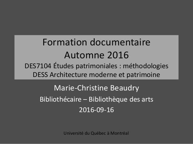 Formation documentaire Automne 2016 DES7104 Études patrimoniales : méthodologies DESS Architecture moderne et patrimoine M...
