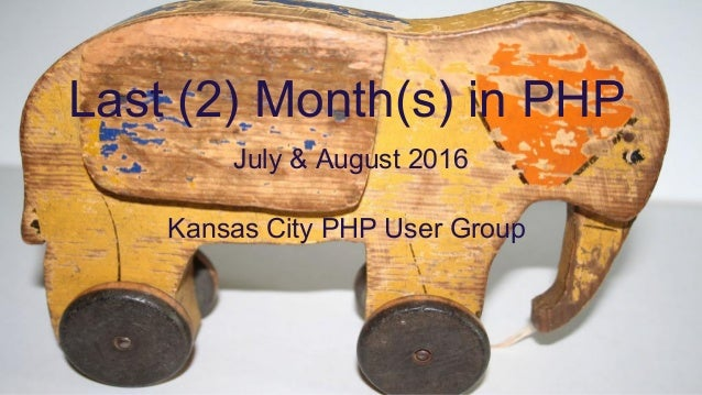 Last (2) Month(s) in PHP July & August 2016 Kansas City PHP User Group