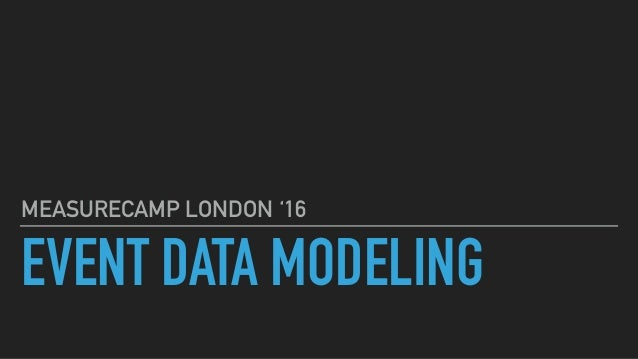 EVENT DATA MODELING MEASURECAMP LONDON '16