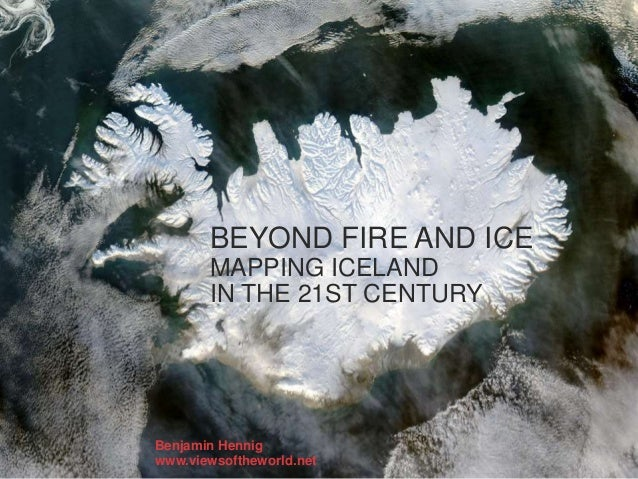 BEYOND FIRE AND ICE MAPPING ICELAND IN THE 21ST CENTURY Benjamin Hennig www.viewsoftheworld.net
