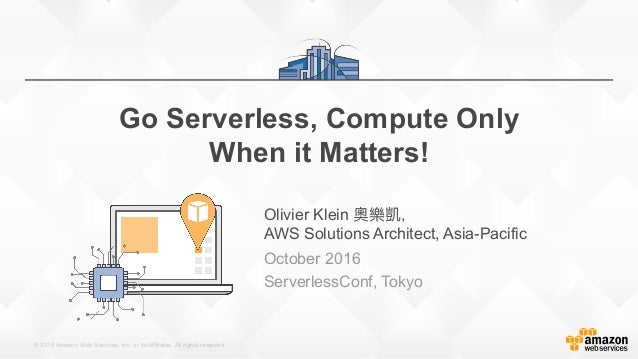 © 2016 Amazon Web Services, Inc. or its Affiliates. All rights reserved. Olivier Klein , AWS Solutions Architect, Asia-Pac...