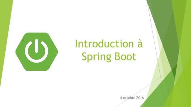 Introduction à Spring Boot 4 octobre 2016