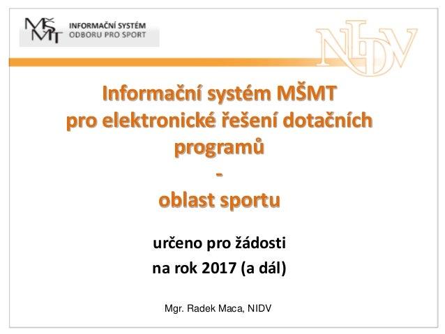 Informační systém MŠMT pro elektronické řešení dotačních programů - oblast sportu určeno pro žádosti na rok 2017 (a dál) M...