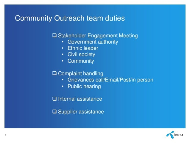 2 Community Outreach team duties  Stakeholder Engagement Meeting • Government authority • Ethnic leader • Civil society •...