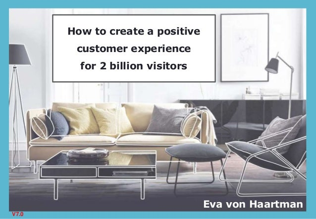 How to create a positive customer experience for 2 billion visitors Eva von Haartman V7.0
