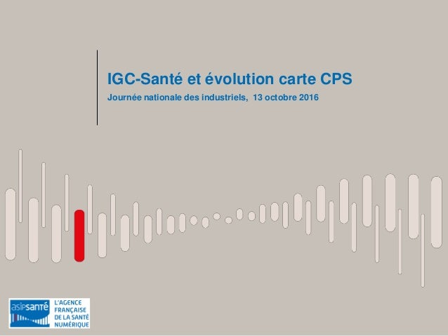 IGC-Santé et évolution carte CPS Journée nationale des industriels, 13 octobre 2016