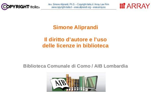 Avv. Simone Aliprandi, Ph.D. – Copyright-Italia.it / Array Law Firm www.copyright-italia.it – www.aliprandi.org – www.arra...