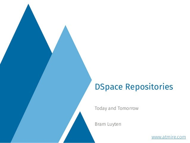 Today and Tomorrow Bram Luyten DSpace Repositories www.atmire.com