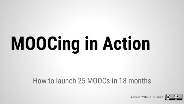 How to launch 25 MOOCs in 18 months MOOCing in Action Andreas Wittke, FH Lübeck