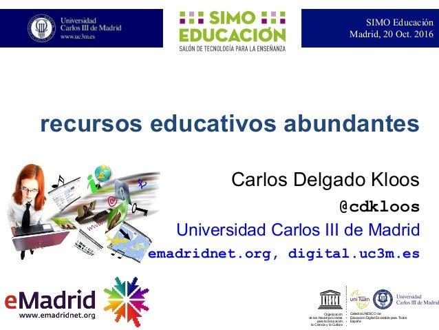 Carlos Delgado Kloos @cdkloos Universidad Carlos III de Madrid emadridnet.org, digital.uc3m.es SIMO Educación Madrid, 20 O...