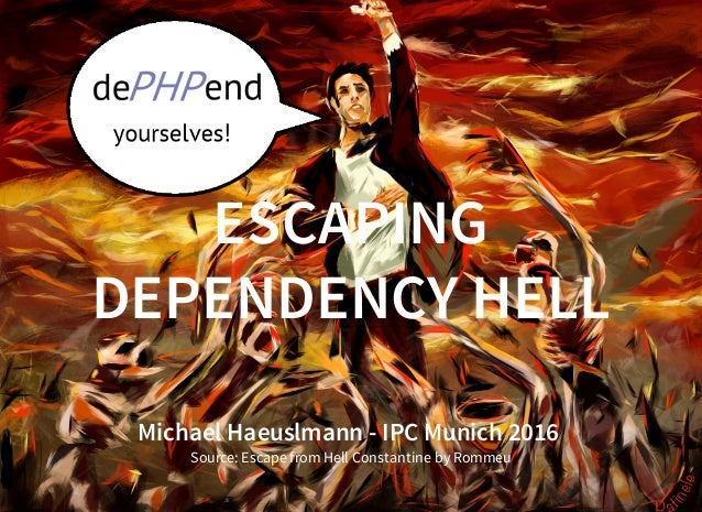ESCAPING DEPENDENCY HELL Michael Haeuslmann - IPC Munich 2016 Source: Escape from Hell Constantine by Rommeu