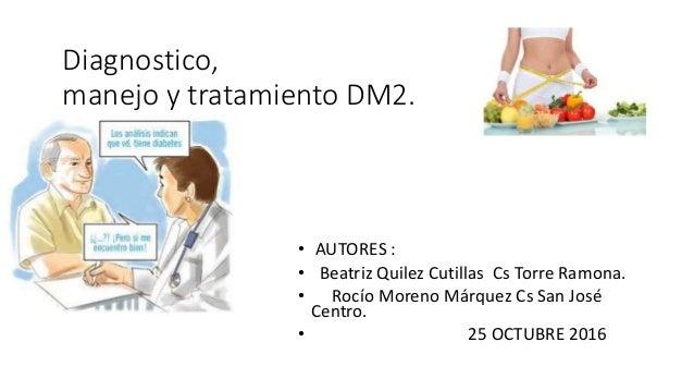 Diagnostico, manejo y tratamiento DM2. • AUTORES : • Beatriz Quilez Cutillas Cs Torre Ramona. • Rocío Moreno Márquez Cs Sa...
