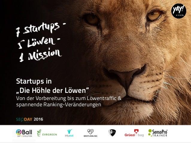 """Startups in """"Die Höhle der Löwen"""" Von der Vorbereitung bis zum Löwentraffic & spannende Ranking-Veränderungen"""