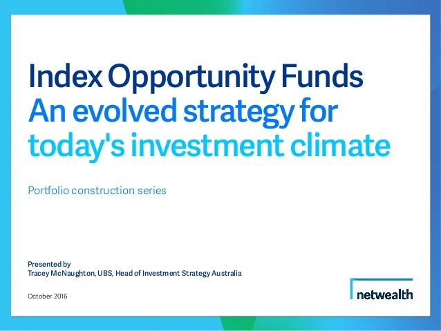 IndexOpportunityFunds Anevolvedstrategyfor today'sinvestmentclimate Portfolio construction series Presented by Tracey McNa...