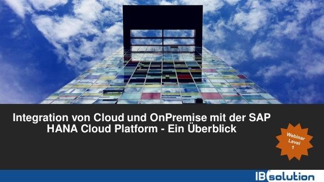 Integration von Cloud und OnPremise mit der SAP HANA Cloud Platform - Ein Überblick