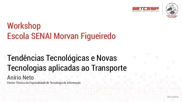 Tendências Tecnológicas e Novas Tecnologias aplicadas ao Transporte Anírio Neto Diretor Técnico de Especialidade de Tecnol...