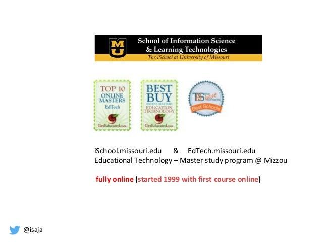 @isaja iSchool.missouri.edu & EdTech.missouri.edu Educational Technology – Master study program @ Mizzou fully online (sta...
