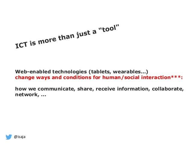 @isaja Web-enabled technologies (tablets, wearables…) change ways and conditions for human/social interaction***: how we c...