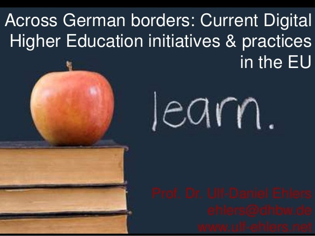 Across German borders: Current Digital Higher Education initiatives & practices in the EU Prof. Dr. Ulf-Daniel Ehlers ehle...