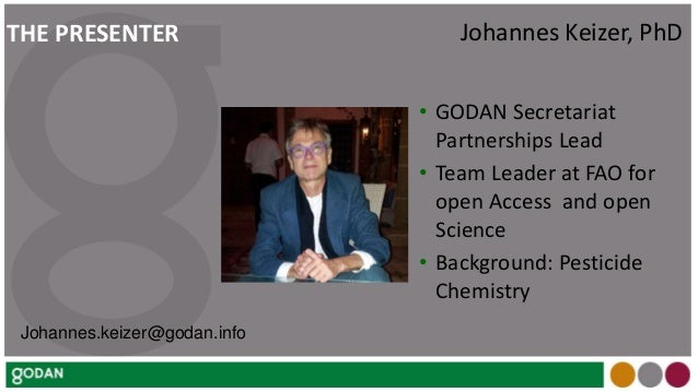 • GODAN Secretariat Partnerships Lead • Team Leader at FAO for open Access and open Science • Background: Pesticide Chemis...