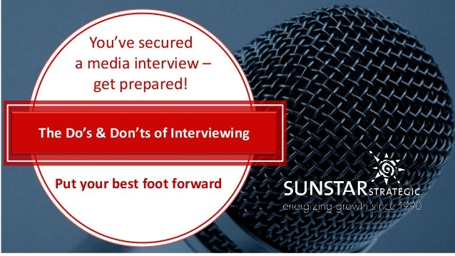 Put Your Best Foot Forward Put your best foot forward You've secured a media interview – get prepared! The Do's & Don'ts o...