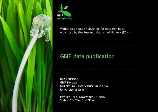 Workshop on Open Publishing for Research Data organized by the Research Council of Norway (RCN) GBIF data publication Dag ...