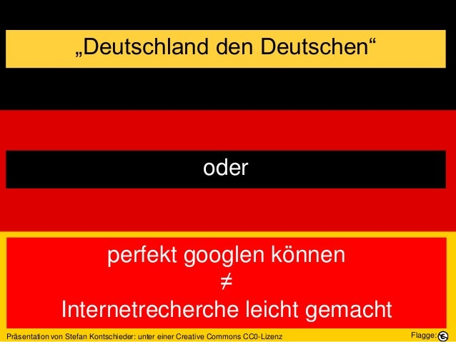 """""""Deutschland den Deutschen"""" oder perfekt googlen können ≠ Internetrecherche leicht gemacht Präsentation von Stefan Kontsch..."""