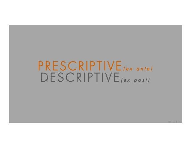 PRESCRIPTIVE( e x a n t e ) DESCRIPTIVE( e x p o s t ) © 2016 Juan Llanos