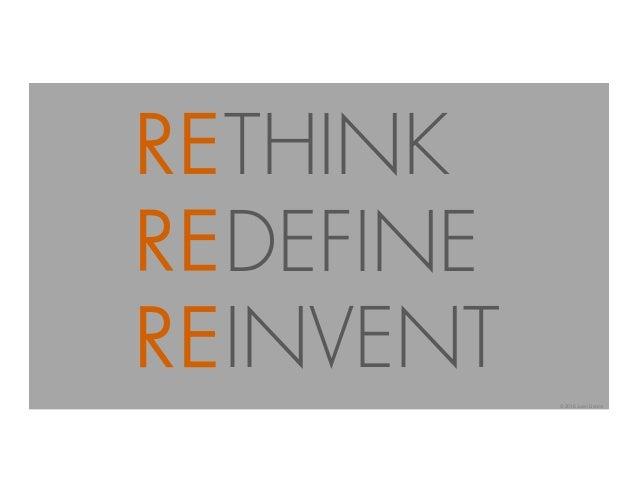 RETHINK REDEFINE REINVENT © 2016 Juan Llanos