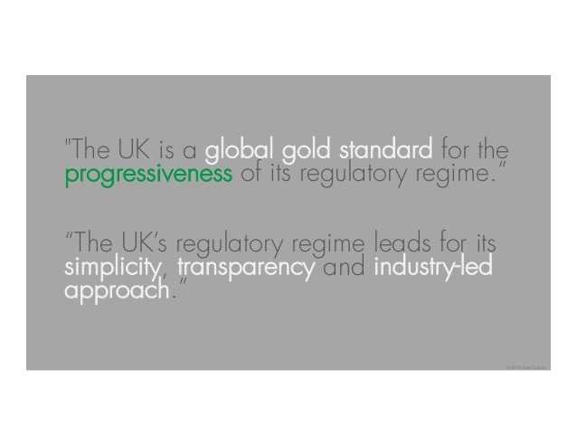 """The UK is a global gold standard for the progressiveness of its regulatory regime."" ""The UK's regulatory regime leads for..."