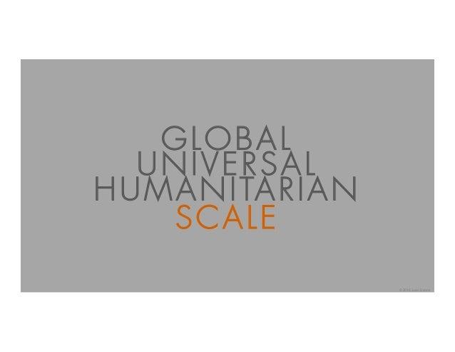 SCALE GLOBAL UNIVERSAL HUMANITARIAN © 2016 Juan Llanos