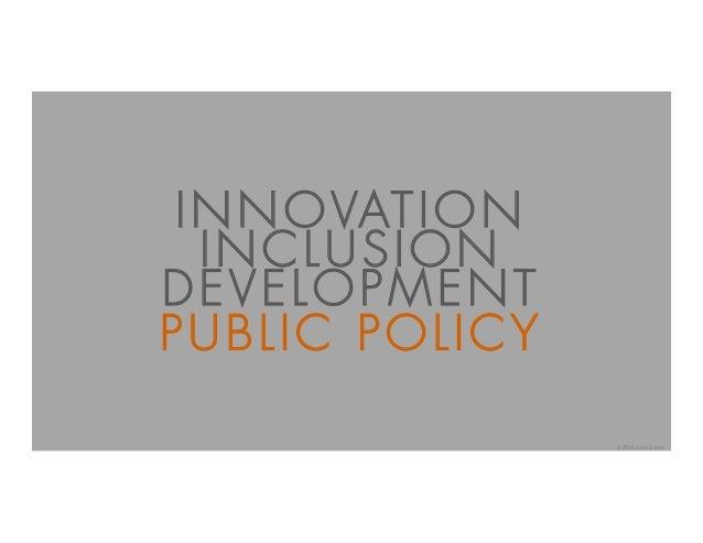 PUBLIC POLICY INNOVATION INCLUSION DEVELOPMENT © 2016 Juan Llanos