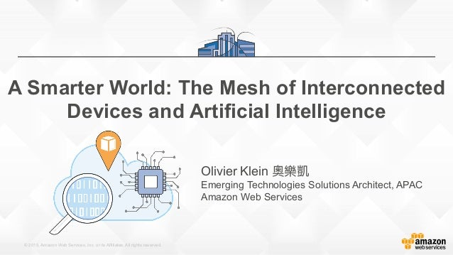 © 2015, Amazon Web Services, Inc. or its Affiliates. All rights reserved. A Smarter World: The Mesh of Interconnected Devi...
