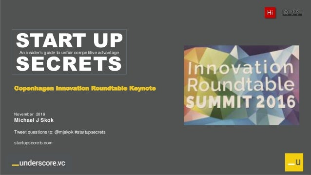 Proprietary and Confidential@mjskok startupsecrets.com@underscorevcCopenhagen Innovation Roundtable START UP SECRETS An in...