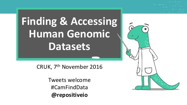 We are always looking for data Finding & Accessing Human Genomic Datasets CRUK, 7th November 2016 Tweets welcome #CamFindD...