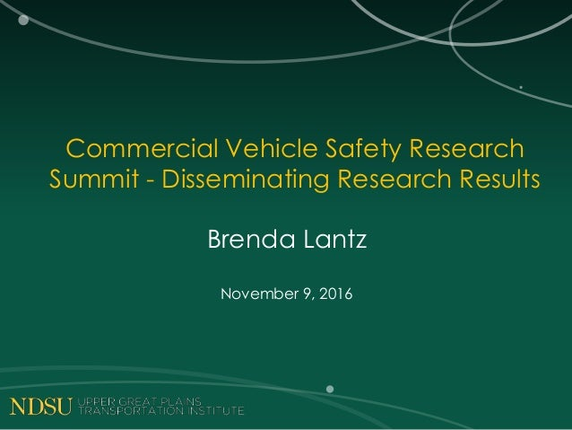 Commercial Vehicle Safety Research Summit - Disseminating Research Results Brenda Lantz November 9, 2016
