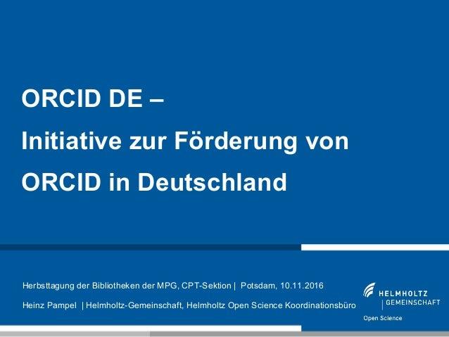 1 ORCID DE – Initiative zur Förderung von ORCID in Deutschland Herbsttagung der Bibliotheken der MPG, CPT-Sektion   Potsda...