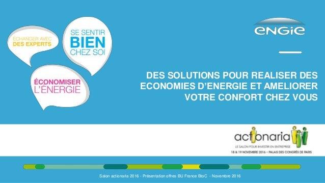 Salon actionaria 2016 - Présentation offres BU France BtoC - Novembre 2016 DES SOLUTIONS POUR REALISER DES ECONOMIES D'ENE...