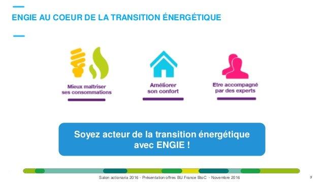 DésormaisDésormais ENGIE AU COEUR DE LA TRANSITION ÉNERGÉTIQUE 9 Soyez acteur de la transition énergétique avec ENGIE ! Sa...