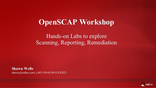 ADD NAME (View > Master > Slide master) OpenSCAP Workshop Hands-on Labs to explore Scanning, Reporting, Remediation Shawn ...