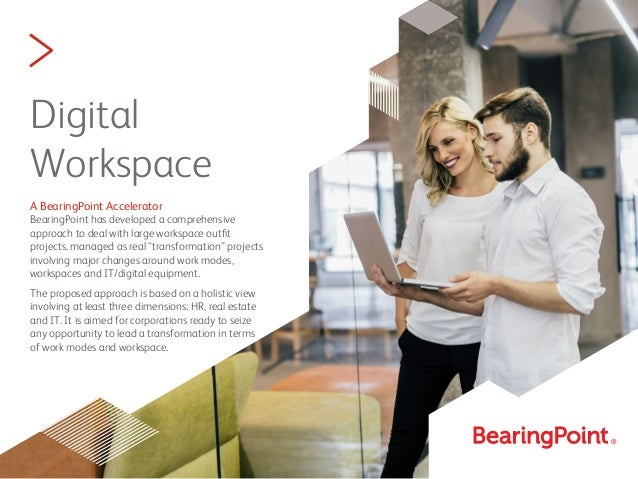 > Digital Workspace A BearingPoint Accelerator BearingPoint has developed a comprehensive approach to deal with large work...