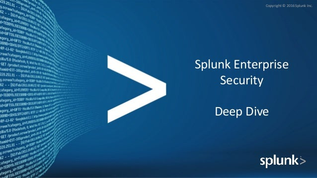 Copyright	©	2016	Splunk	Inc. Splunk	Enterprise	 Security	 Deep	Dive