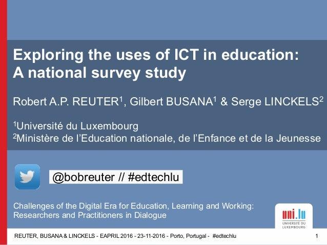 REUTER, BUSANA & LINCKELS - EAPRIL 2016 - 23-11-2016 - Porto, Portugal - #edtechlu Exploring the uses of ICT in education:...